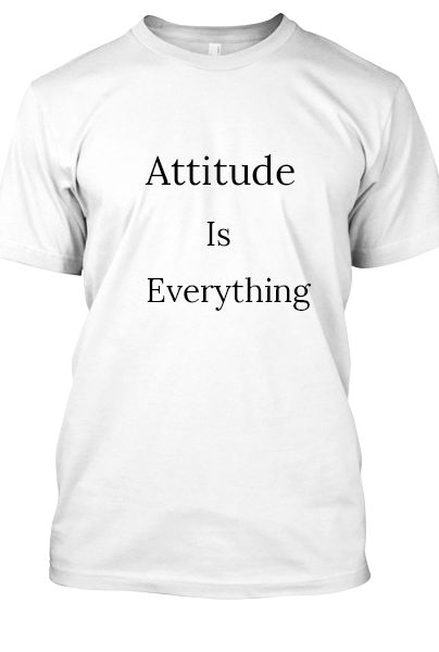 Attitude IS Everything  - Front