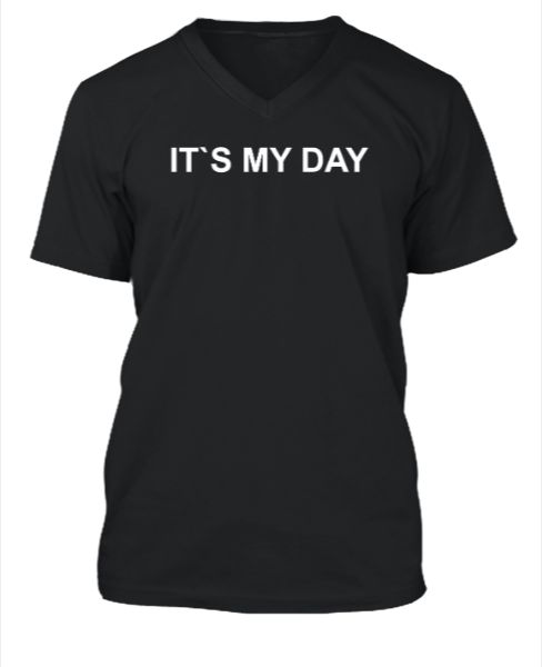 It`s my day tshirt design - Front