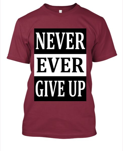 Never Give Up TShirt - Front