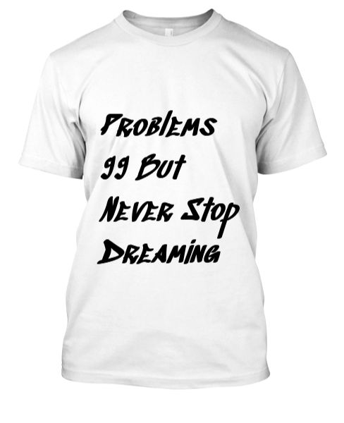 Problems 99 But Never Stop Dreaming - Front